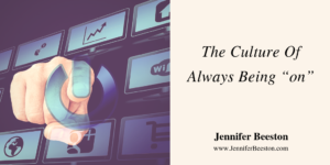 """The Culture Of Always Being """"on""""."""