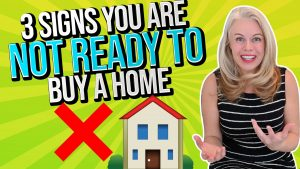 3 SIgns You Are NOT Ready To Buy a Home